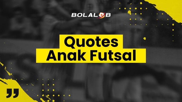 Kumpulan Quotes Kata Kata Romatis Dan Bucin Ala Anak Futsal Bolalob Com